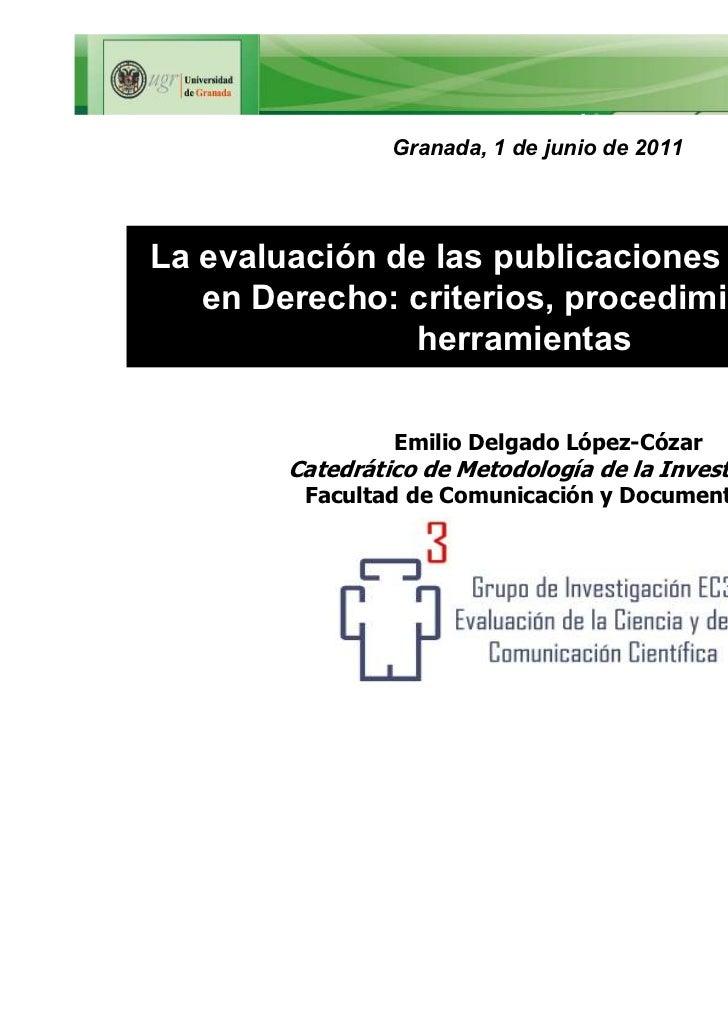 Granada, 1 de junio de 2011La evaluación de las publicaciones científicas   en Derecho: criterios, procedimientos y       ...