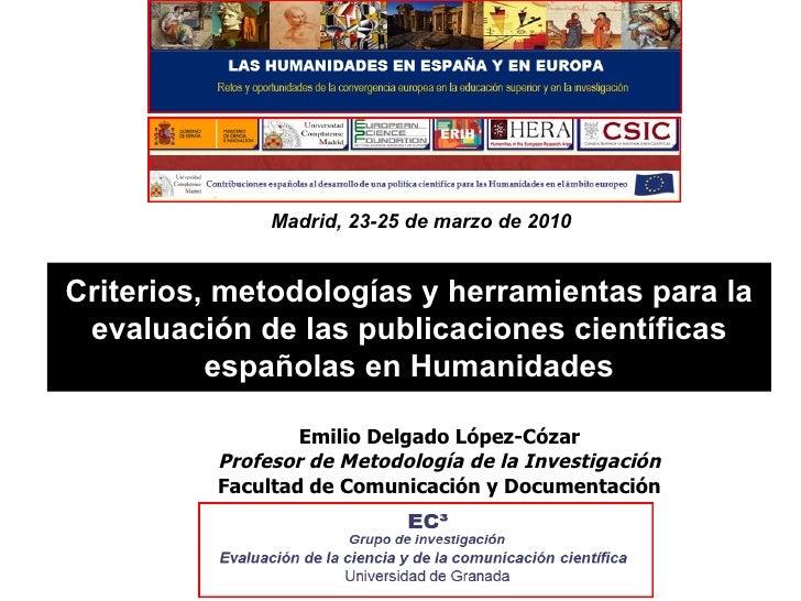 Criterios, metodologías y herramientas para la evaluación de las publicaciones científicas españolas en Humanidades Emilio...