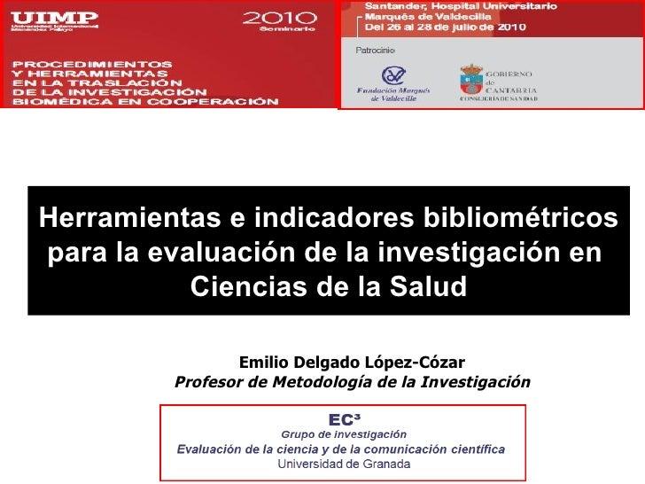 Herramientas e indicadores bibliométricos para la evaluación de la investigación en  Ciencias de la Salud Emilio Delgado L...