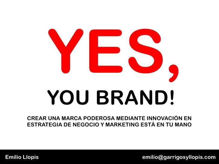 YES,                YOU BRAND!        CREAR UNA MARCA PODEROSA MEDIANTE INNOVACIÓN EN        ESTRATEGIA DE NEGOCIO Y MARKE...