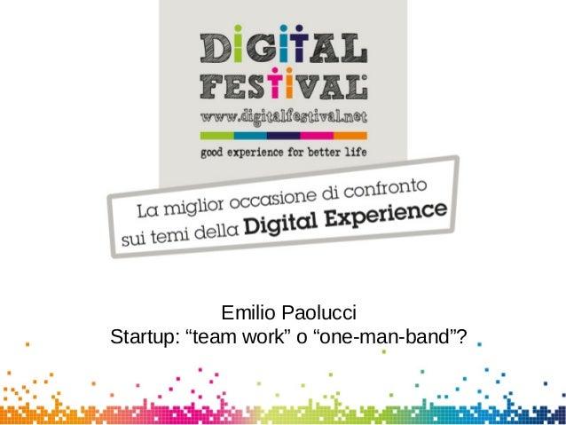 "Emilio PaolucciStartup: ""team work"" o ""one-man-band""?"