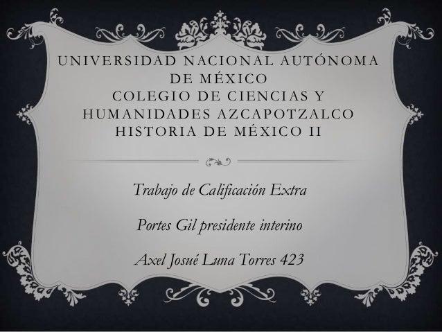 UNIVERSIDAD NACIONAL AUTÓNOMA DE MÉXICO COLEGIO DE CIENCIAS Y HUMANIDADES AZCAPOTZALCO HISTORIA DE MÉXICO II Trabajo de Ca...