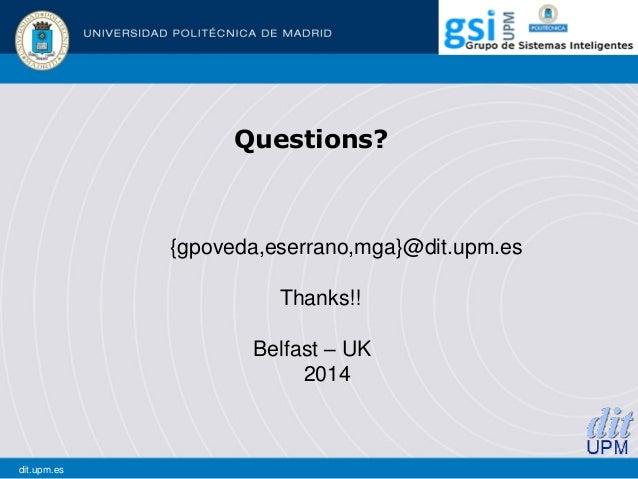 Questions? {gpoveda,eserrano,mga}@dit.upm.es Thanks!! Belfast – UK 2014 dit.upm.es