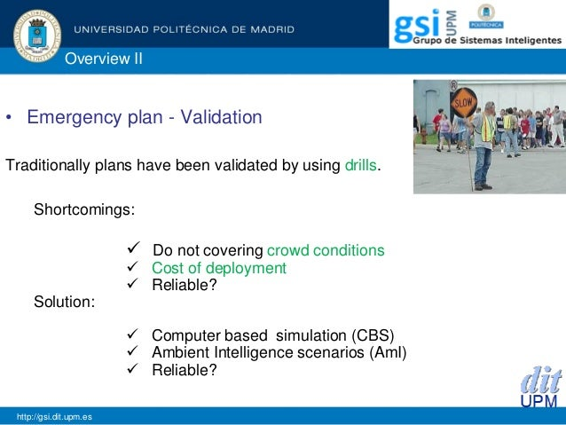 Overview II • Emergency plan - Validation Traditionally plans have been validated by using drills. Shortcomings:  Do not ...