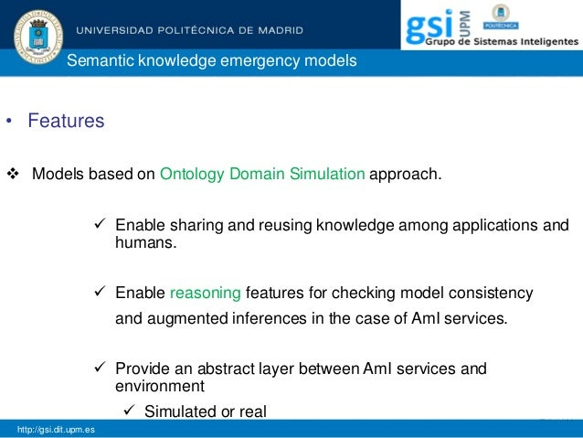 Semantic knowledge emergency models • Features  Models based on Ontology Domain Simulation approach.  Enable sharing and...