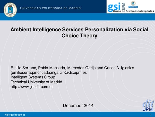 Ambient Intelligence Services Personalization via Social Choice Theory December 2014 http://gsi.dit.upm.es Emilio Serrano,...