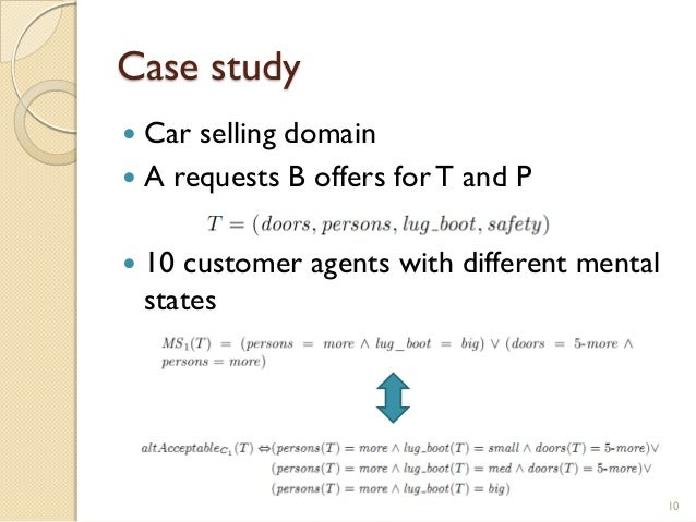Case study  Car selling domain  A requests B offers forT and P  10 customer agents with different mental states 10