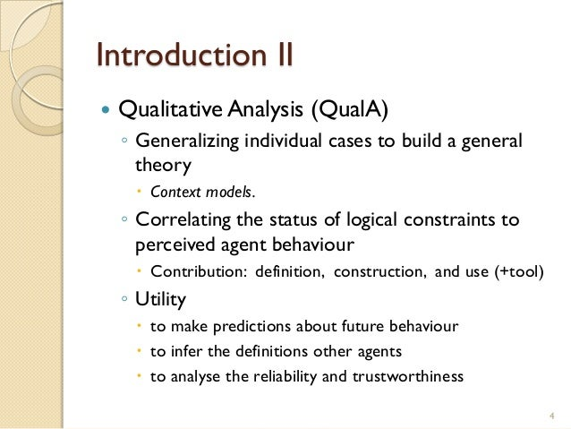 Introduction II  Qualitative Analysis (QualA) ◦ Generalizing individual cases to build a general theory  Context models....