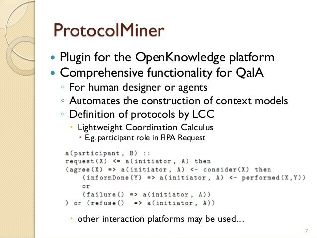 ProtocolMiner  Plugin for the OpenKnowledge platform  Comprehensive functionality for QalA ◦ For human designer or agent...