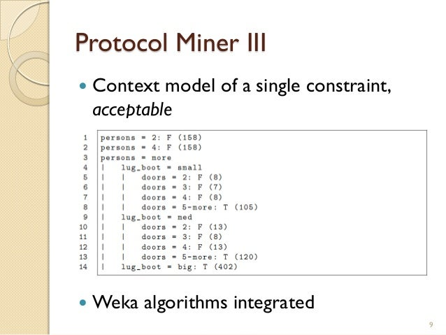 Protocol Miner III  Context model of a single constraint, acceptable  Weka algorithms integrated 9