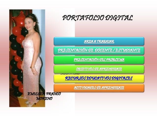 PORTAFOLIO DIGITAL Subtítulo RECURSOS EDUCATIVOS DIGITALES. EMILSEN FRANCO MORENO