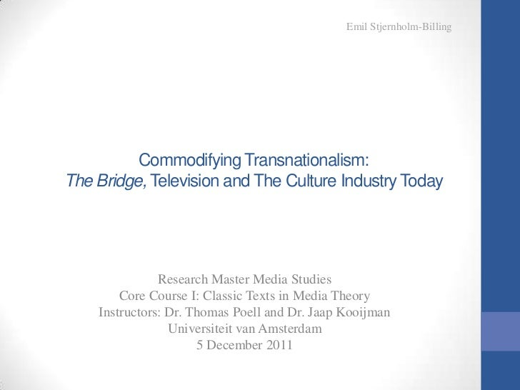 Emil Stjernholm-Billing          Commodifying Transnationalism:The Bridge, Television and The Culture Industry Today      ...