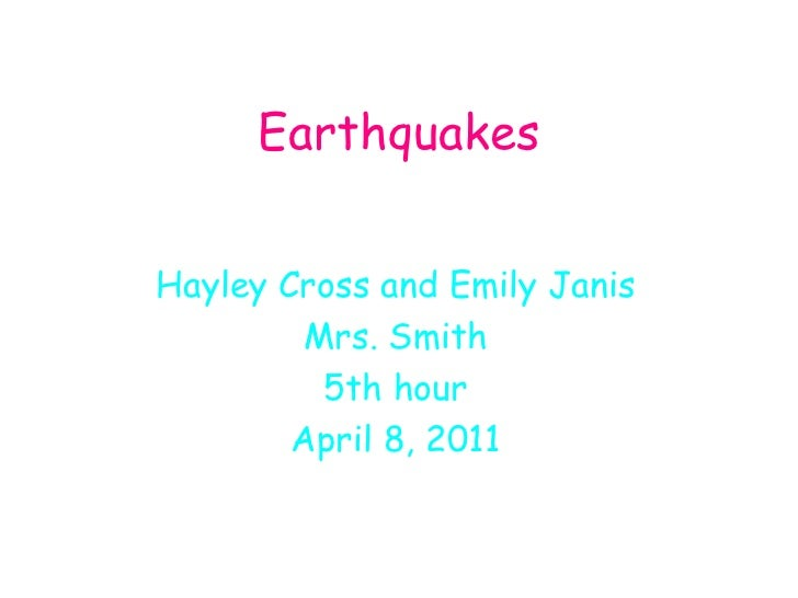 Earthquakes Hayley Cross and Emily Janis Mrs. Smith 5th hour April 8, 2011
