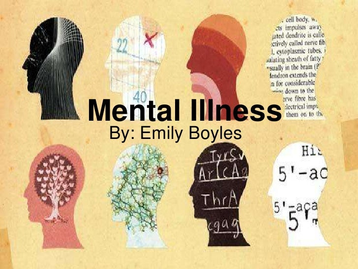 Mental Illness By: Emily Boyles
