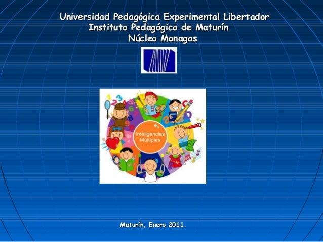 Universidad Pedagógica Experimental Libertador Instituto Pedagógico de Maturín Núcleo Monagas  Maturín, Enero 2011.