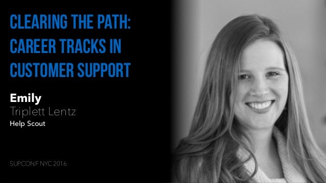 Emily Triplett Lentz Help Scout Clearing the path: career tracks in customer support SUPCONF NYC 2016