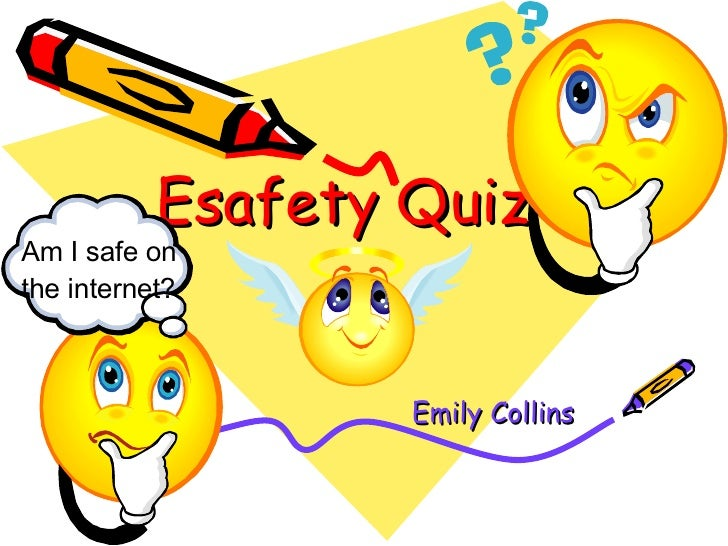 Esafety Quiz Emily Collins Am I safe on the internet?