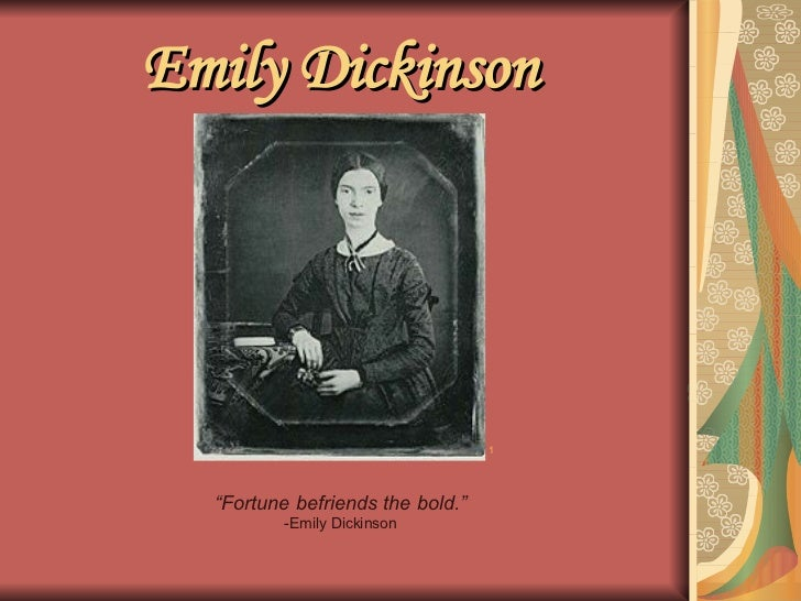 """Emily Dickinson   """" Fortune befriends the bold."""" -Emily Dickinson 1"""