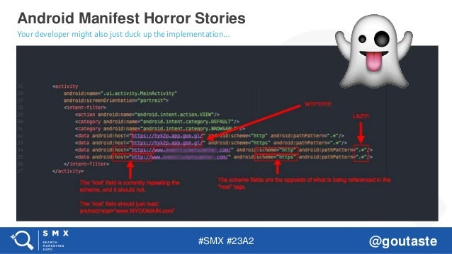 #SMX #23A2 @goutaste Android Manifest Horror Stories Your developer might also just duck up the implementation…