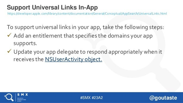 #SMX #23A2 @goutaste To support universal links in your app, take the following steps:  Add an entitlement that specifies...