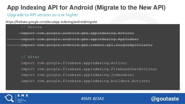 #SMX #23A2 @goutaste App Indexing API for Android (Migrate to the New API) // Before import com.google.android.gms.appinde...
