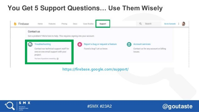 #SMX #23A2 @goutaste You Get 5 Support Questions… Use Them Wisely https://firebase.google.com/support/