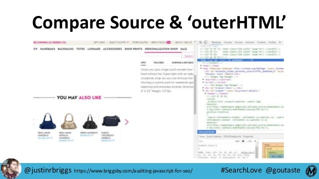 #SearchLove @goutaste Compare Source & 'outerHTML' @justinrbriggs https://www.briggsby.com/auditing-javascript-for-seo/