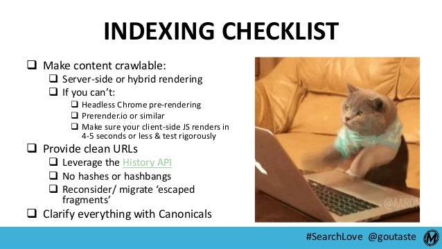 #SearchLove @goutaste INDEXING CHECKLIST  Make content crawlable:  Server-side or hybrid rendering  If you can't:  Hea...