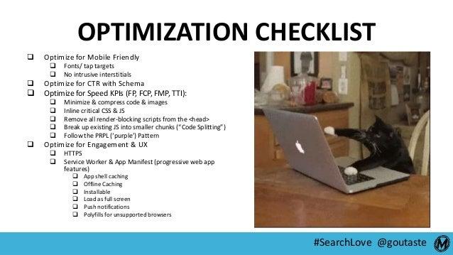 #SearchLove @goutaste OPTIMIZATION CHECKLIST  Optimize for Mobile Friendly  Fonts/ tap targets  No intrusive interstiti...