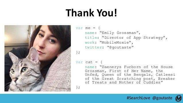 "#SearchLove @goutaste Thank You! var me = { name: ""Emily Grossman"", title: ""Director of App Strategy"", work: ""MobileMoxie""..."