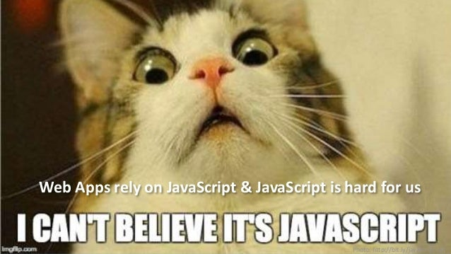 #SearchLove @goutaste Web Apps rely on JavaScript & JavaScript is hard for us Photo: http://bit.ly/javascript-cat
