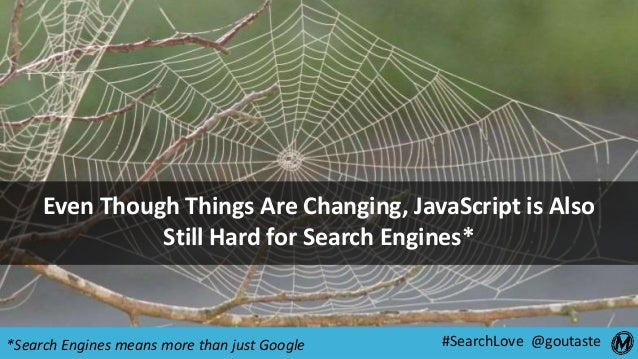 #SearchLove @goutaste Even Though Things Are Changing, JavaScript is Also Still Hard for Search Engines* *Search Engines m...