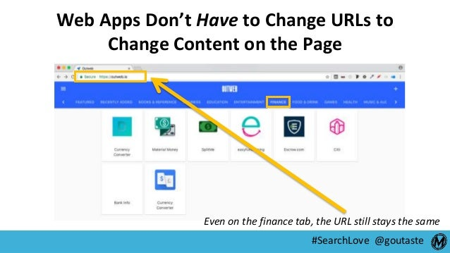 #SearchLove @goutaste Web Apps Don't Have to Change URLs to Change Content on the Page Even on the finance tab, the URL st...