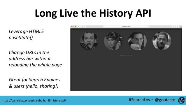 #SearchLove @goutaste Long Live the History API Leverage HTML5 pushState() Change URLs in the address bar without reloadin...