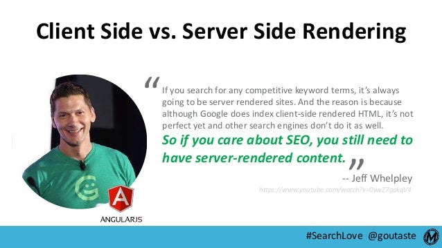 #SearchLove @goutaste Client Side vs. Server Side Rendering https://www.youtube.com/watch?v=0wvZ7gakqV4 If you search for ...