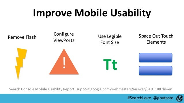 #SearchLove @goutaste Improve Mobile Usability Remove Flash Configure ViewPorts Tt! Use Legible Font Size Space Out Touch ...