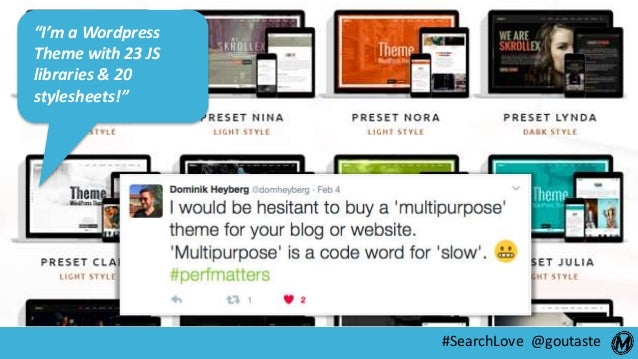 """#SearchLove @goutaste """"I'm a Wordpress Theme with 23 JS libraries & 20 stylesheets!"""""""