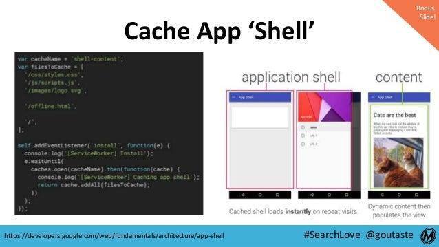 #SearchLove @goutaste Cache App 'Shell' Bonus Slide! https://developers.google.com/web/fundamentals/architecture/app-shell