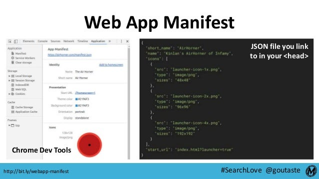 #SearchLove @goutaste Web App Manifest http://bit.ly/webapp-manifest Chrome Dev Tools JSON file you link to in your <head>