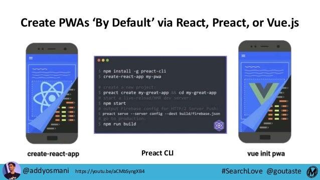 #SearchLove @goutaste Create PWAs 'By Default' via React, Preact, or Vue.js Preact CLI @addyosmani https://youtu.be/aCMbSy...