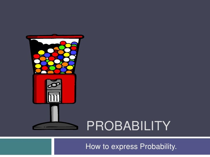 Probability<br />How to express Probability.<br />
