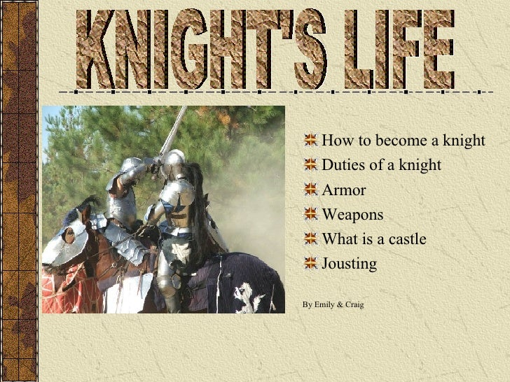 <ul><li>How to become a knight </li></ul><ul><li>Duties of a knight </li></ul><ul><li>Armor </li></ul><ul><li>Weapons </li...