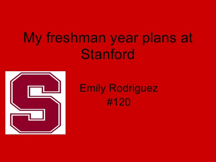 My freshman year plans at        Stanford        Emily Rodriguez             #120