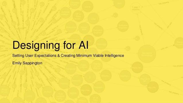 Designing for AI Setting User Expectations & Creating Minimum Viable Intelligence Emily Sappington