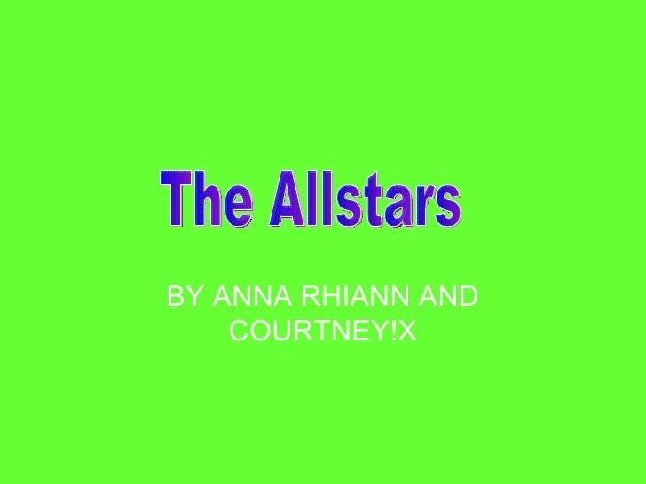 BY ANNA RHIANN AND COURTNEY!X The Allstars