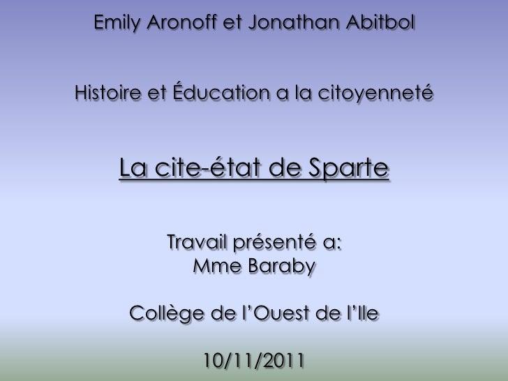 Emily Aronoff et Jonathan AbitbolHistoire et Éducation a la citoyenneté    La cite-état de Sparte         Travail présenté...