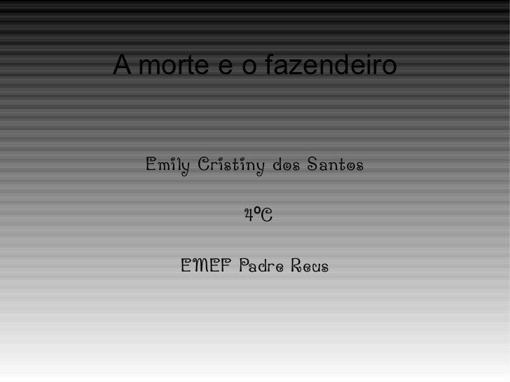 A morte e o fazendeiro Emily Cristiny dos Santos 4ºC EMEF Padre Reus