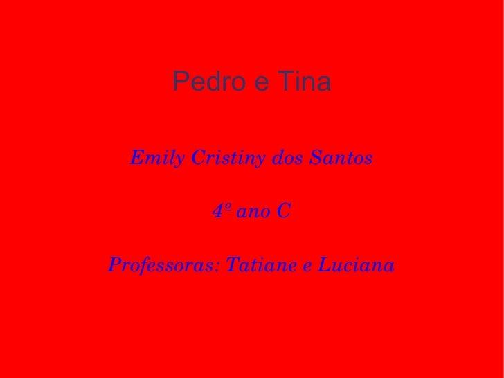 Pedro e Tina Emily Cristiny dos Santos 4º ano C Professoras: Tatiane e Luciana