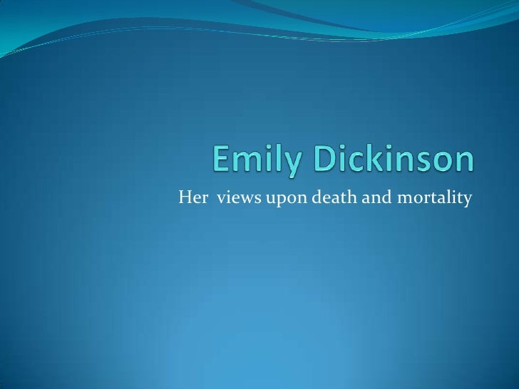 Emily Dickinson<br />Her  views upon death and mortality<br />
