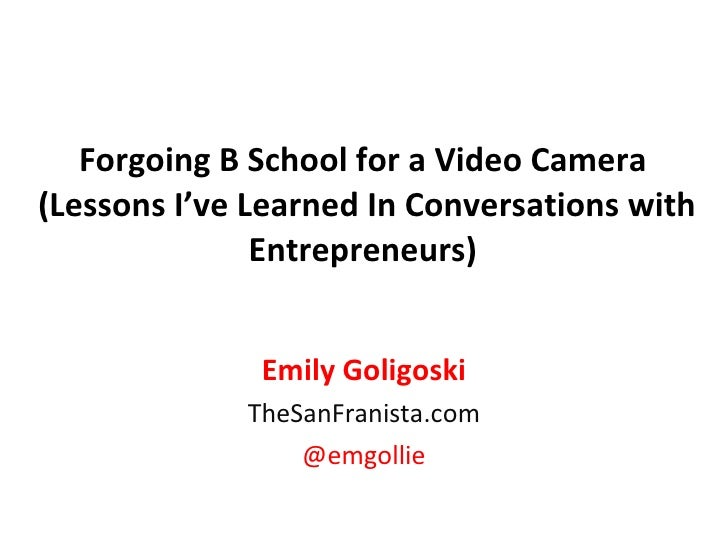 Forgoing B School for a Video Camera  (Lessons I've Learned In Conversations with Entrepreneurs)   Emily Goligoski TheSanF...